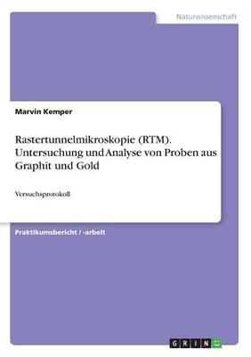 Rastertunnelmikroskopie (Rtm). Untersuchung Und Analyse Von Proben Aus Graphit Und Gold (Paperback)
