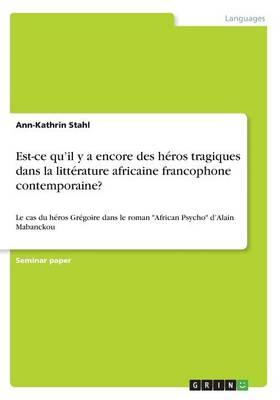 Est-Ce Qu'il Y a Encore Des H ros Tragiques Dans La Litt rature Africaine Francophone Contemporaine? (Paperback)
