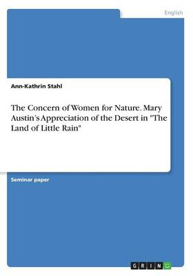 The Concern of Women for Nature. Mary Austin's Appreciation of the Desert in the Land of Little Rain (Paperback)