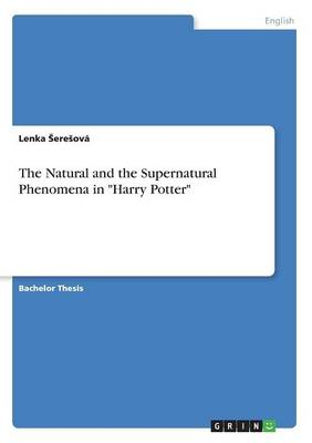 The Natural and the Supernatural Phenomena in Harry Potter (Paperback)
