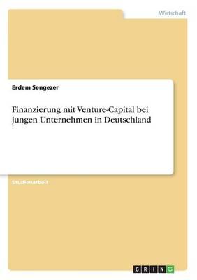 Finanzierung Mit Venture-Capital Bei Jungen Unternehmen in Deutschland (Paperback)