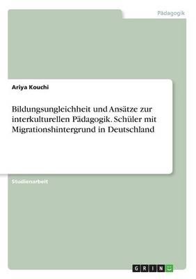 Bildungsungleichheit Und Ans tze Zur Interkulturellen P dagogik. Sch ler Mit Migrationshintergrund in Deutschland (Paperback)