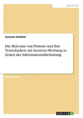 Die Relevanz Von Pretests Und Ihre Vereinbarkeit Mit Kreativer Werbung in Zeiten Der Informationsuberlastung (Paperback)