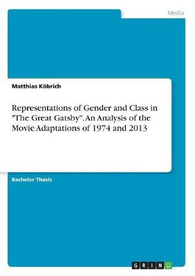 "Representations of Gender and Class in ""the Great Gatsby."" an Analysis of the Movie Adaptations of 1974 and 2013 (Paperback)"