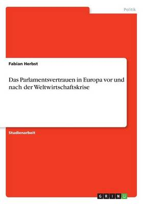 Das Parlamentsvertrauen in Europa VOR Und Nach Der Weltwirtschaftskrise (Paperback)
