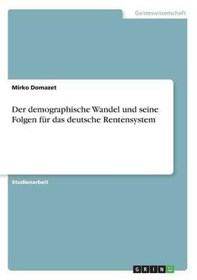 Der Demographische Wandel Und Seine Folgen F r Das Deutsche Rentensystem (Paperback)