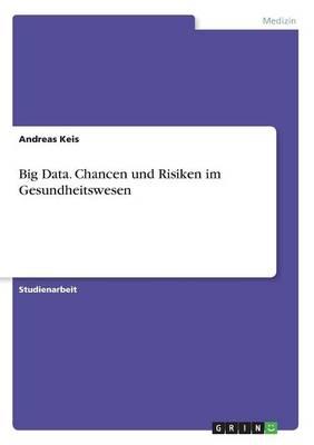 Big Data. Chancen Und Risiken Im Gesundheitswesen (Paperback)