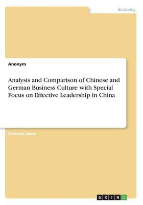 Analysis and Comparison of Chinese and German Business Culture with Special Focus on Effective Leadership in China (Paperback)