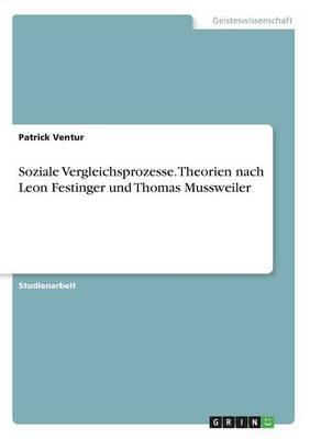 Soziale Vergleichsprozesse. Theorien Nach Leon Festinger Und Thomas Mussweiler (Paperback)