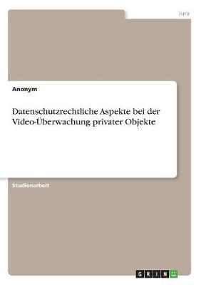 Datenschutzrechtliche Aspekte Bei Der Video-Uberwachung Privater Objekte (Paperback)