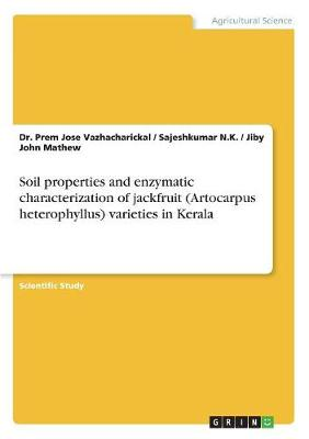 Soil Properties and Enzymatic Characterization of Jackfruit (Artocarpus Heterophyllus) Varieties in Kerala (Paperback)