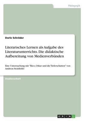 Literarisches Lernen ALS Aufgabe Des Literaturunterrichts. Die Didaktische Aufbereitung Von Medienverbunden (Paperback)
