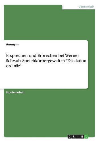 """Ersprechen Und Erbrechen Bei Werner Schwab. Sprachkorpergewalt in """"Eskalation Ordinar"""" (Paperback)"""