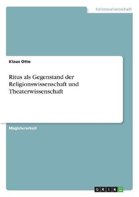 Ritus ALS Gegenstand Der Religionswissenschaft Und Theaterwissenschaft (Paperback)