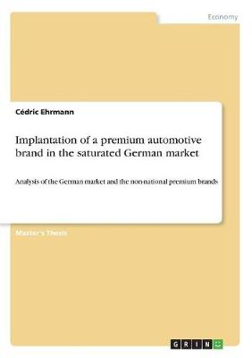 Implantation of a Premium Automotive Brand in the Saturated German Market (Paperback)