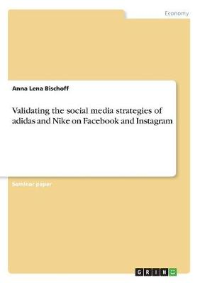 Validating the Social Media Strategies of Adidas and Nike on Facebook and Instagram (Paperback)