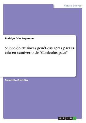 """Seleccion de Lineas Geneticas Aptas Para La Cria En Cautiverio de """"Cuniculus Paca"""" (Paperback)"""