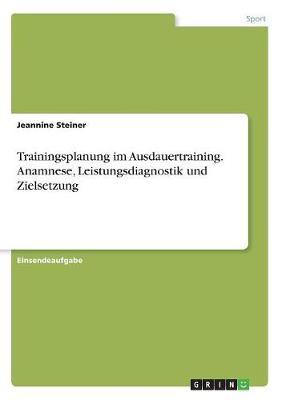 Trainingsplanung Im Ausdauertraining. Anamnese, Leistungsdiagnostik Und Zielsetzung (Paperback)