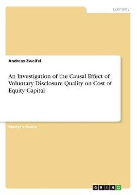 An Investigation of the Causal Effect of Voluntary Disclosure Quality on Cost of Equity Capital (Paperback)
