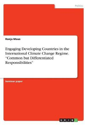 Engaging Developing Countries in the International Climate Change Regime. Common But Differentiated Responsibilities (Paperback)