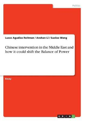 Chinese Intervention in the Middle East and How It Could Shift the Balance of Power (Paperback)