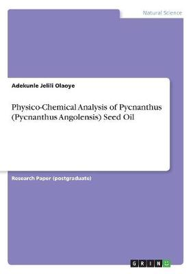 Physico-Chemical Analysis of Pycnanthus (Pycnanthus Angolensis) Seed Oil (Paperback)