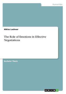 The Role of Emotions in Effective Negotiations (Paperback)