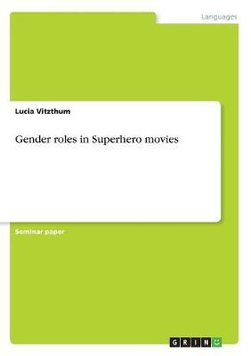 Gender Roles in Superhero Movies (Paperback)