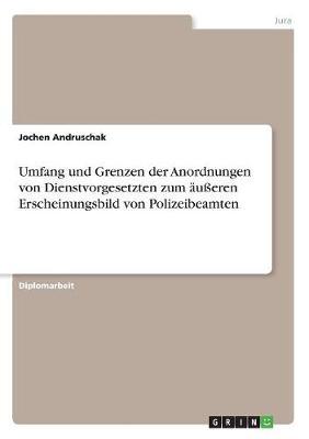 Umfang Und Grenzen Der Anordnungen Von Dienstvorgesetzten Zum u eren Erscheinungsbild Von Polizeibeamten (Paperback)