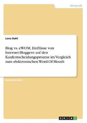Blog vs. Ewom. Einfl sse Von Internet-Bloggern Auf Den Kaufentscheidungsprozess Im Vergleich Zum Elektronischen Word-Of-Mouth (Paperback)