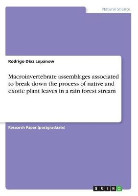 Macroinvertebrate Assemblages Associated to Break Down the Process of Native and Exotic Plant Leaves in a Rain Forest Stream (Paperback)