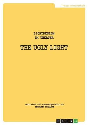 The Ugly Light. Lichtdesign Im Theater (Paperback)