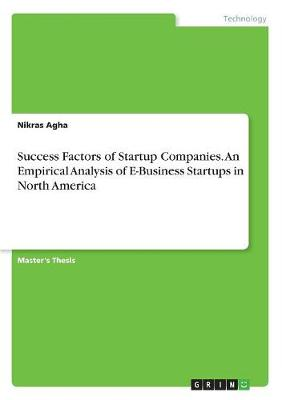Success Factors of Startup Companies. an Empirical Analysis of E-Business Startups in North America (Paperback)