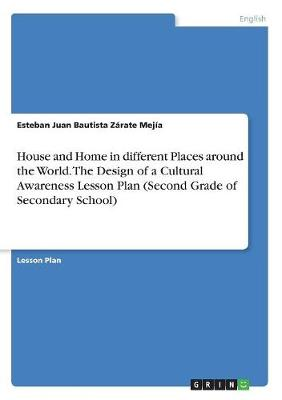 House and Home in Different Places Around the World. the Design of a Cultural Awareness Lesson Plan (Second Grade of Secondary School) (Paperback)
