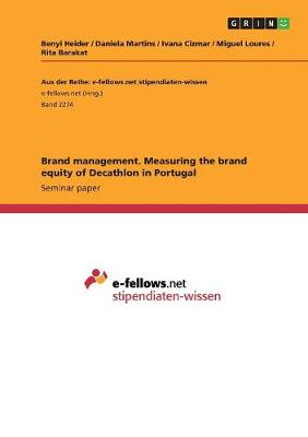 Brand Management. Measuring the Brand Equity of Decathlon in Portugal (Paperback)