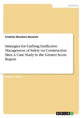 Strategies for Curbing Ineffective Management of Safety on Construction Sites. a Case Study in the Greater Accra Region (Paperback)