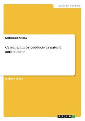 Cereal Grain By-Products as Natural Antioxidants (Paperback)