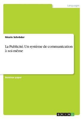 La Publicite. Un Systeme de Communication a Soi-Meme (Paperback)