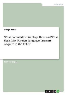 What Potential Do Weblogs Have and What Skills May Foreign Language Learners Acquire in the Eflc? (Paperback)