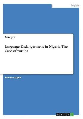 Language Endangerment in Nigeria. the Case of Yoruba (Paperback)