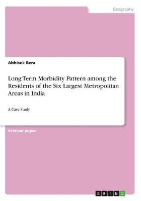 Long Term Morbidity Pattern Among the Residents of the Six Largest Metropolitan Areas in India (Paperback)