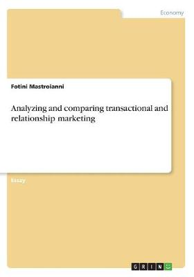 Analyzing and Comparing Transactional and Relationship Marketing (Paperback)