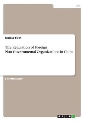The Regulation of Foreign Non-Governmental Organizations in China (Paperback)