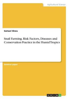 Snail Farming. Risk Factors, Diseases and Conservation Practice in the Humid Tropics (Paperback)