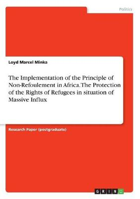 The Implementation of the Principle of Non-Refoulement in Africa. the Protection of the Rights of Refugees in Situation of Massive Influx (Paperback)