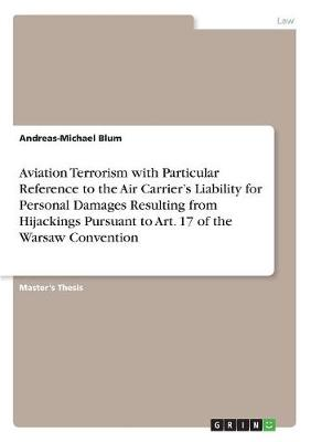 Aviation Terrorism with Particular Reference to the Air Carrier's Liability for Personal Damages Resulting from Hijackings Pursuant to Art. 17 of the Warsaw Convention (Paperback)