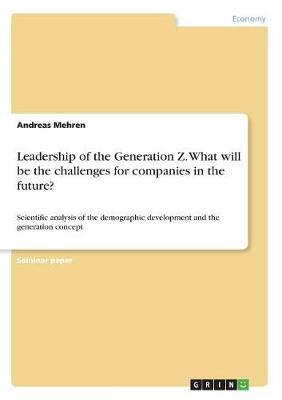 Leadership of the Generation Z. What Will Be the Challenges for Companies in the Future? (Paperback)