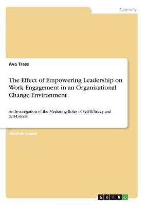 The Effect of Empowering Leadership on Work Engagement in an Organizational Change Environment (Paperback)