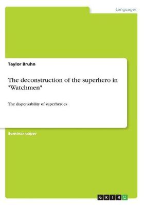 The Deconstruction of the Superhero in Watchmen (Paperback)