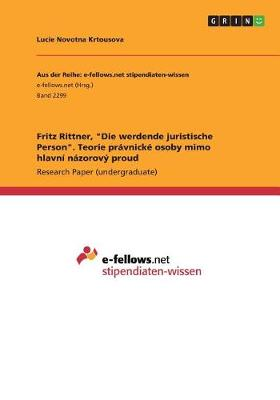 "Fritz Rittner, ""Die Werdende Juristische Person."" Teorie Pravnicke Osoby Mimo Hlavni Nazorovy Proud (Paperback)"